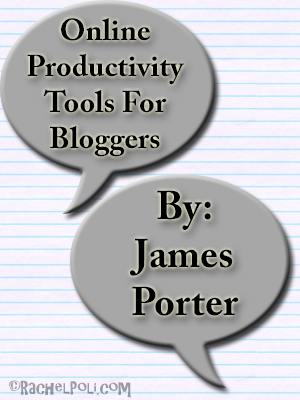 Online Productivity Tools for Bloggers by James Porter   Guest Post